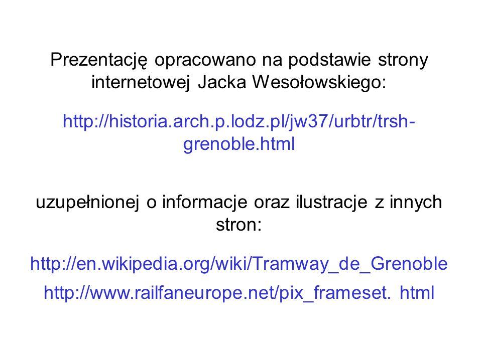 Prezentację opracowano na podstawie strony internetowej Jacka Wesołowskiego: http://historia.arch.p.lodz.pl/jw37/urbtr/trsh- grenoble.html uzupełnione