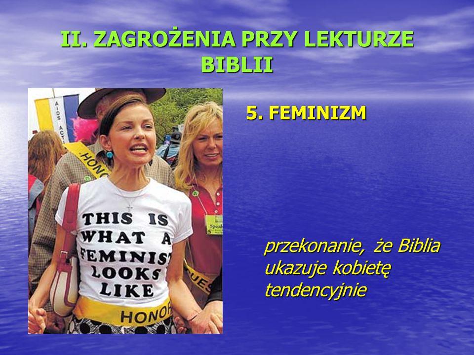 II. ZAGROŻENIA PRZY LEKTURZE BIBLII 5. FEMINIZM przekonanie, że Biblia ukazuje kobietę tendencyjnie