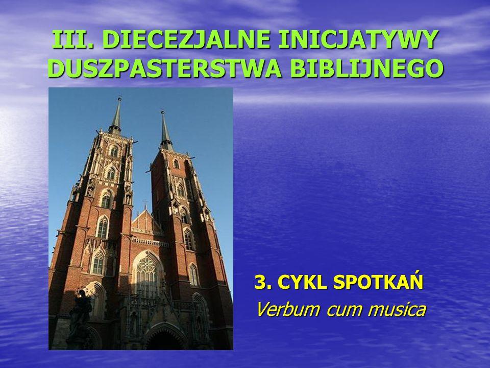 III. DIECEZJALNE INICJATYWY DUSZPASTERSTWA BIBLIJNEGO 3. CYKL SPOTKAŃ Verbum cum musica