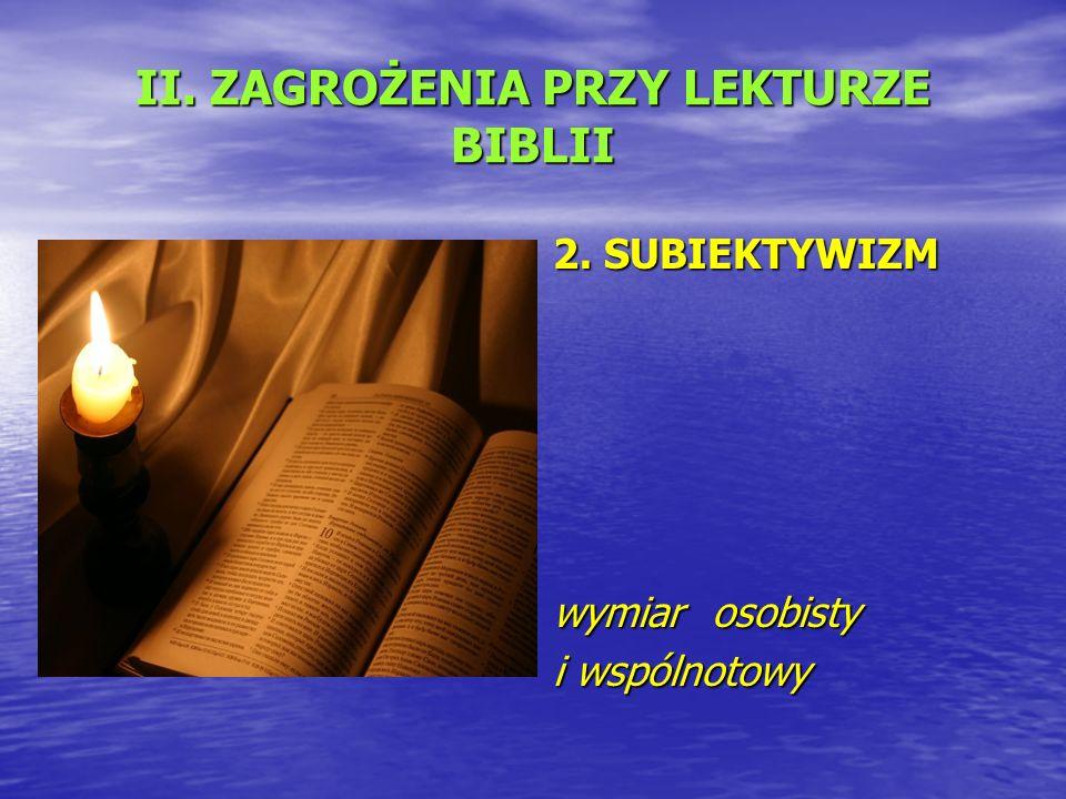 II. ZAGROŻENIA PRZY LEKTURZE BIBLII 2. SUBIEKTYWIZM wymiar osobisty i wspólnotowy