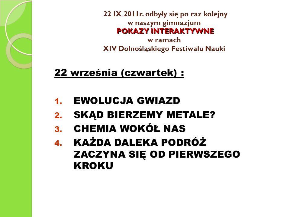 22 IX 2011r. odbyły się po raz kolejny w naszym gimnazjum POKAZY INTERAKTYWNE w ramach XIV Dolnośląskiego Festiwalu Nauki 22 IX 2011r. odbyły się po r