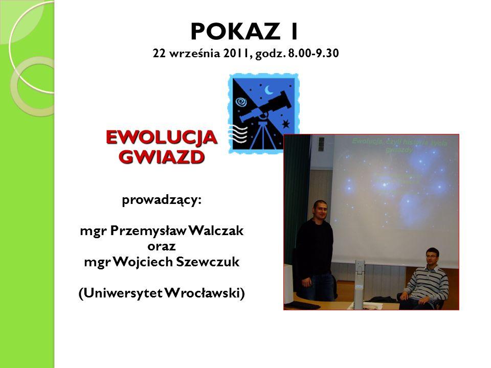 POKAZ 1 22 września 2011, godz. 8.00-9.30 EWOLUCJAGWIAZDprowadzący: mgr Przemysław Walczak oraz mgr Wojciech Szewczuk (Uniwersytet Wrocławski)