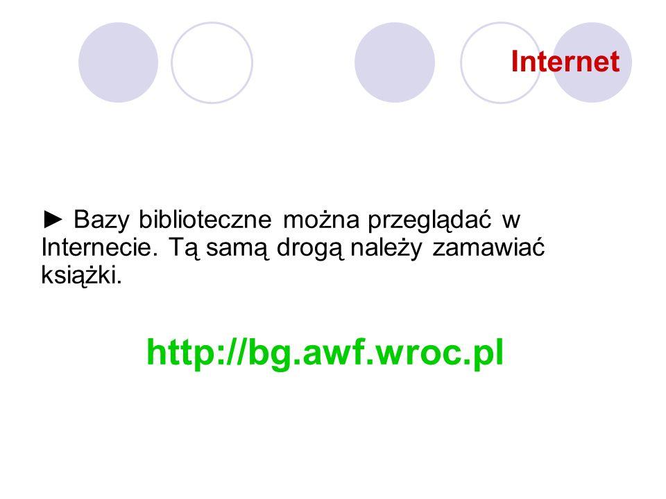 Internet Bazy biblioteczne można przeglądać w Internecie. Tą samą drogą należy zamawiać książki. http://bg.awf.wroc.pl