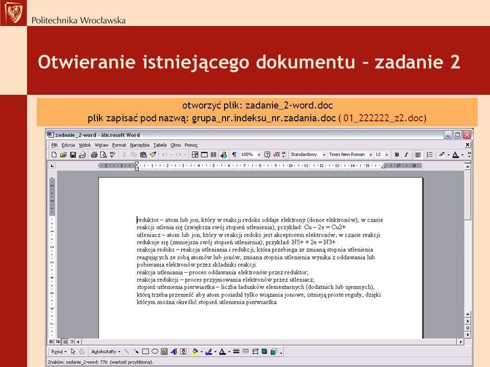 Otwieranie istniejącego dokumentu – zadanie 2 otworzyć plik: zadanie_2-word.doc plik zapisać pod nazwą: grupa_nr.indeksu_nr.zadania.doc ( 01_222222_z2