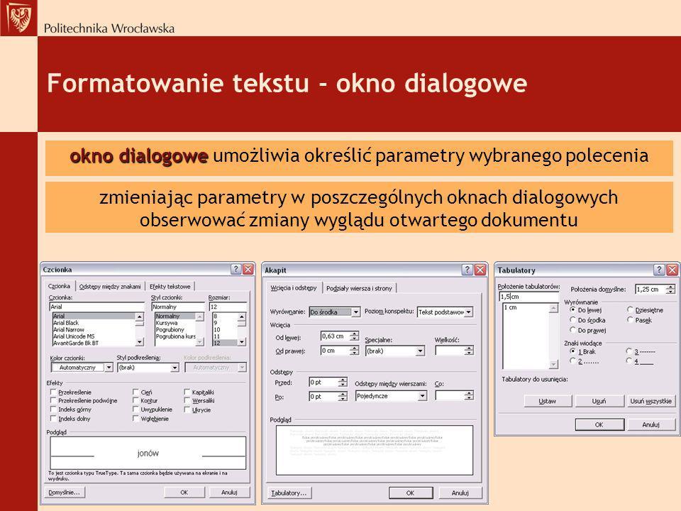 Formatowanie tekstu - okno dialogowe okno dialogowe okno dialogowe umożliwia określić parametry wybranego polecenia zmieniając parametry w poszczególn