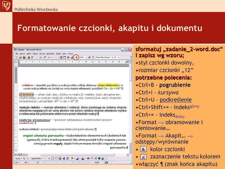 Formatowanie czcionki, akapitu i dokumentu sformatuj zadanie_2–word.doc i zapisz wg wzoru; styl czcionki dowolny, rozmiar czcionki 12 potrzebne polece