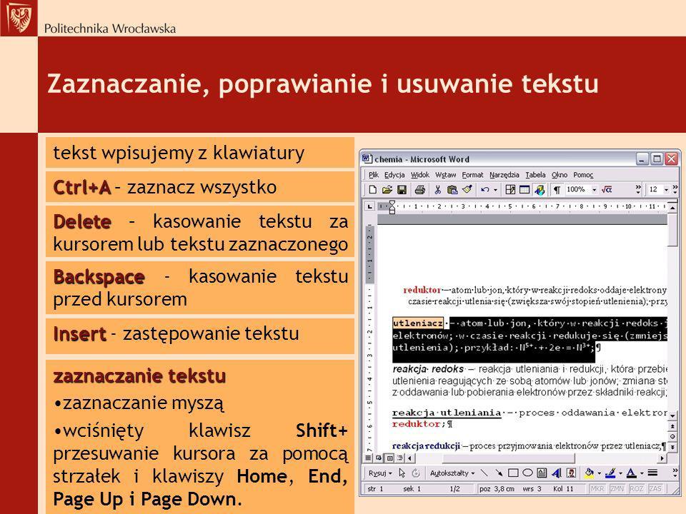 Zaznaczanie, poprawianie i usuwanie tekstu tekst wpisujemy z klawiatury Ctrl+A Ctrl+A – zaznacz wszystko Delete Delete – kasowanie tekstu za kursorem