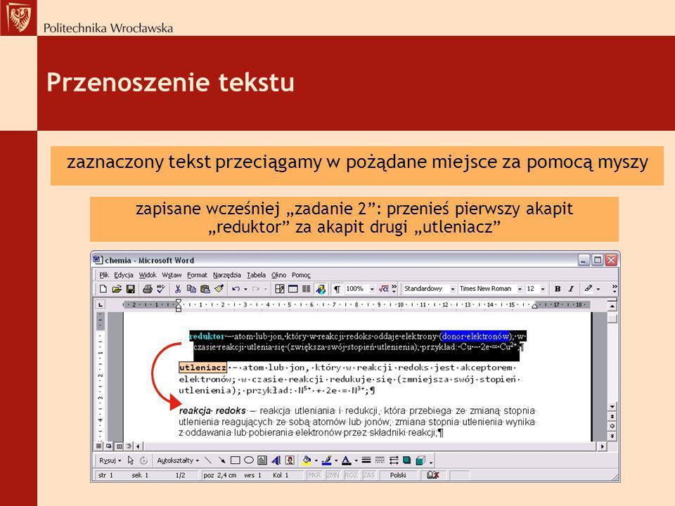 Przenoszenie tekstu zaznaczony tekst przeciągamy w pożądane miejsce za pomocą myszy zapisane wcześniej zadanie 2: przenieś pierwszy akapit reduktor za