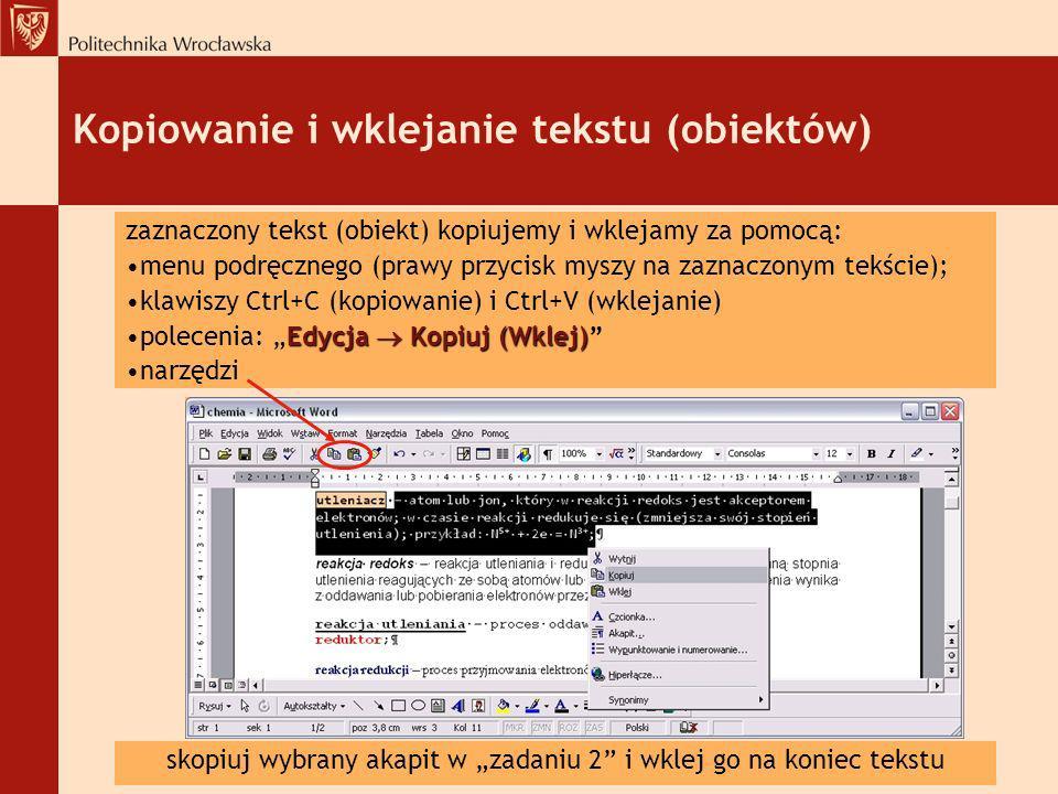 Kopiowanie i wklejanie tekstu (obiektów) zaznaczony tekst (obiekt) kopiujemy i wklejamy za pomocą: menu podręcznego (prawy przycisk myszy na zaznaczon