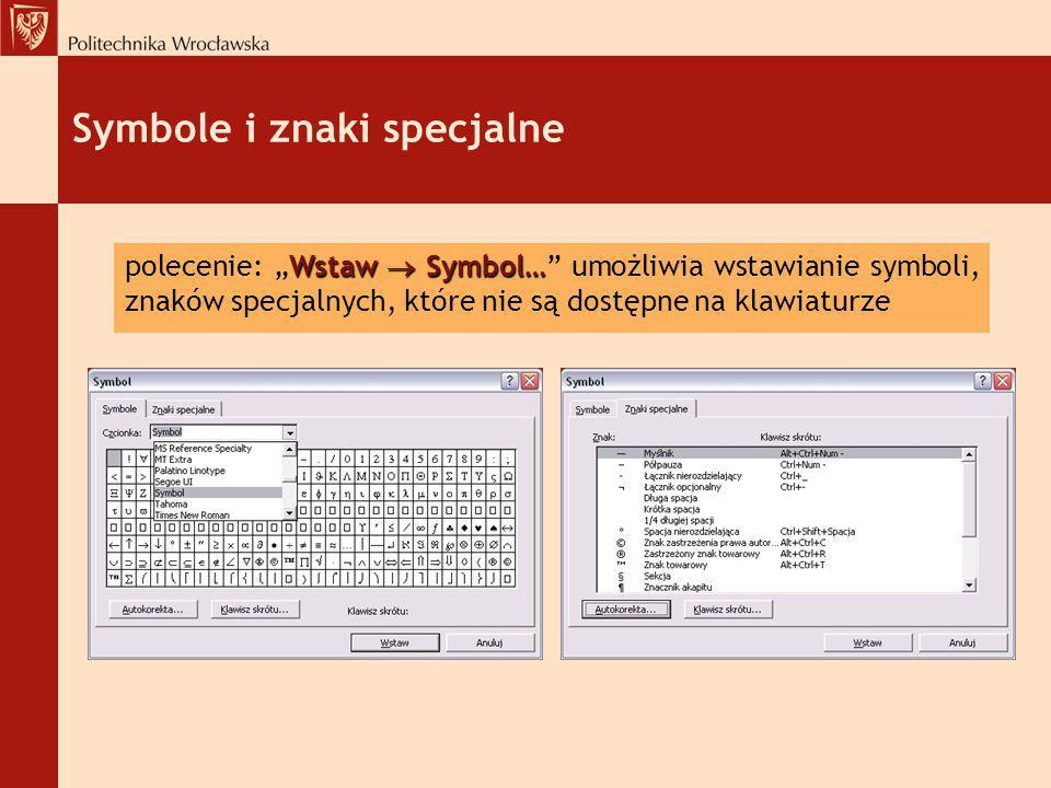 Symbole i znaki specjalne Wstaw Symbol… polecenie: Wstaw Symbol… umożliwia wstawianie symboli, znaków specjalnych, które nie są dostępne na klawiaturz