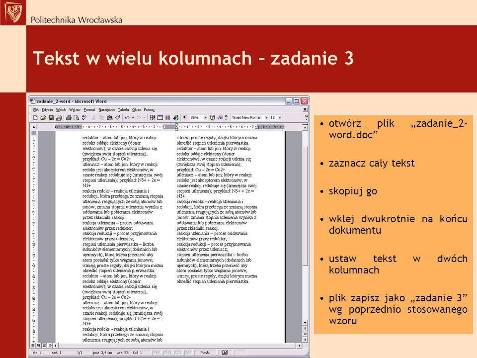 Tekst w wielu kolumnach – zadanie 3 otwórz plik zadanie_2- word.doc zaznacz cały tekst skopiuj go wklej dwukrotnie na końcu dokumentu ustaw tekst w dw