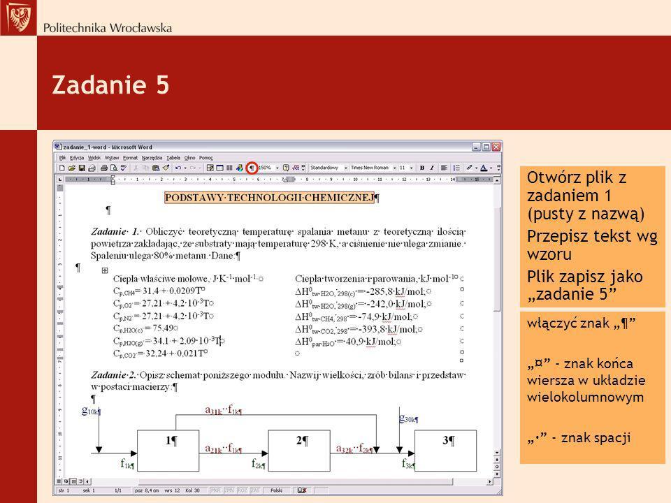 Zadanie 5 Otwórz plik z zadaniem 1 (pusty z nazwą) Przepisz tekst wg wzoru Plik zapisz jako zadanie 5 włączyć znak ¶ ¤ - znak końca wiersza w układzie