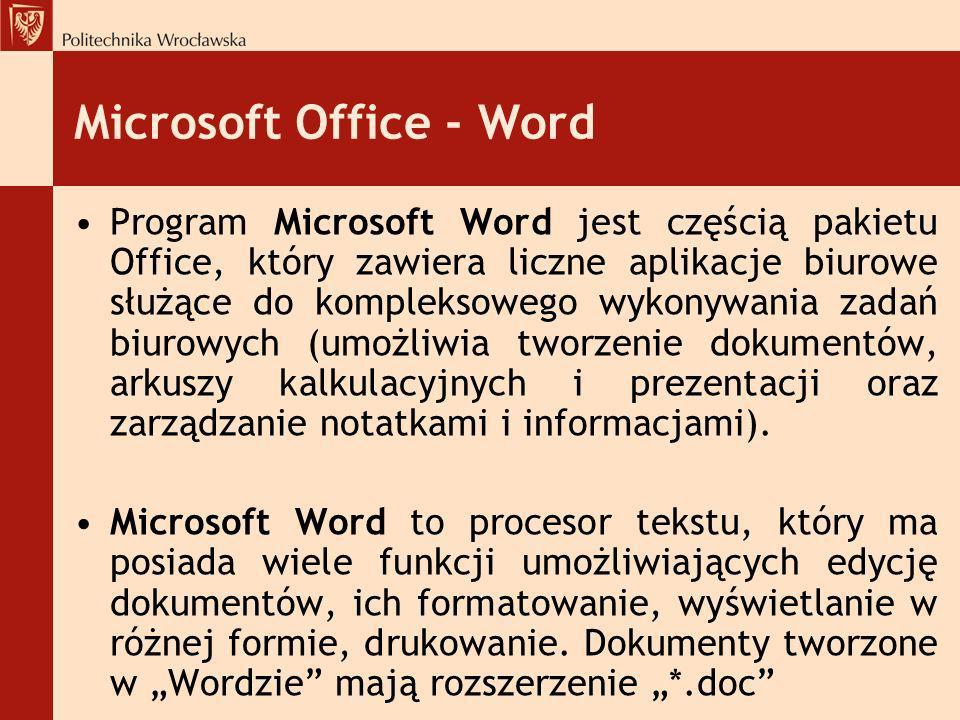 Microsoft Office - Word Program Microsoft Word jest częścią pakietu Office, który zawiera liczne aplikacje biurowe służące do kompleksowego wykonywani