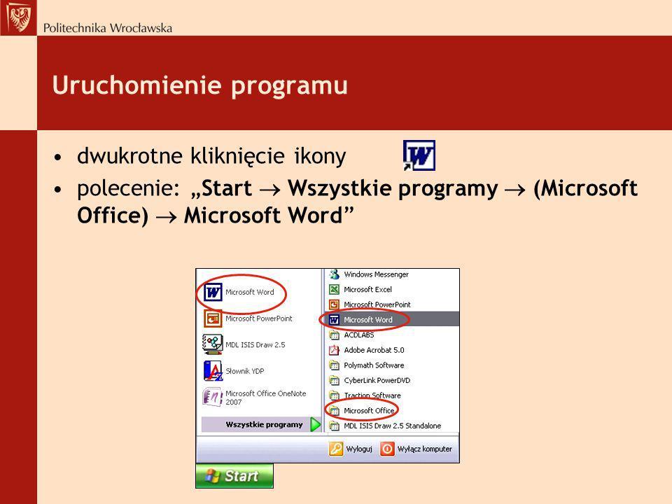 Uruchomienie programu dwukrotne kliknięcie ikony polecenie: Start Wszystkie programy (Microsoft Office) Microsoft Word