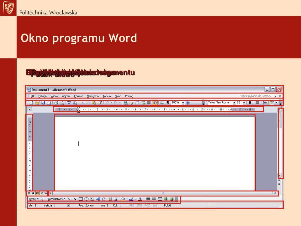 Okno programu Word Przyciski widoku dokumentu Pasek tytułu Pasek przewijania Pasek stanu Pasek narzędzi Pasek menu tekstowego Linijka Okno dokumentu R