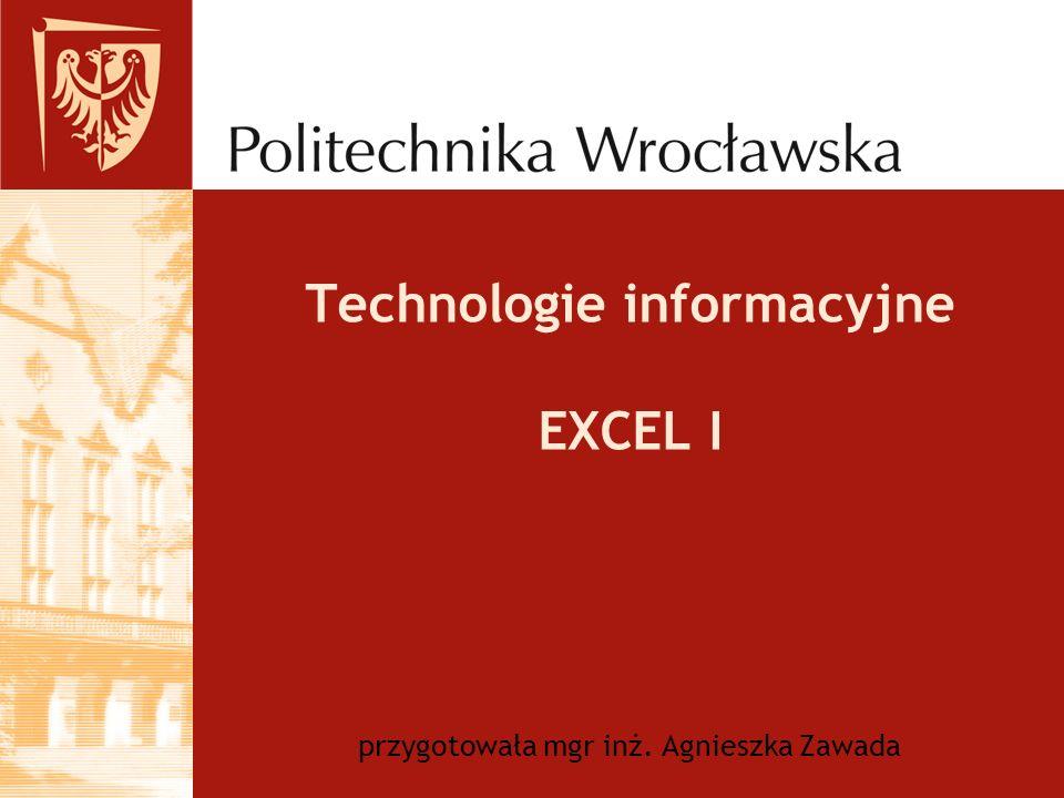 Technologie informacyjne EXCEL I przygotowała mgr inż. Agnieszka Zawada