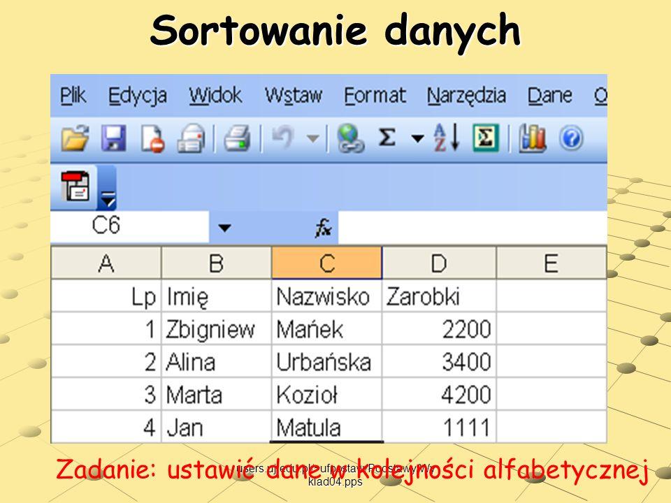 users.uj.edu.pl/~ufpostaw/Podstawy/Wy klad04.pps Sortowanie danych Zadanie: ustawić dane w kolejności alfabetycznej