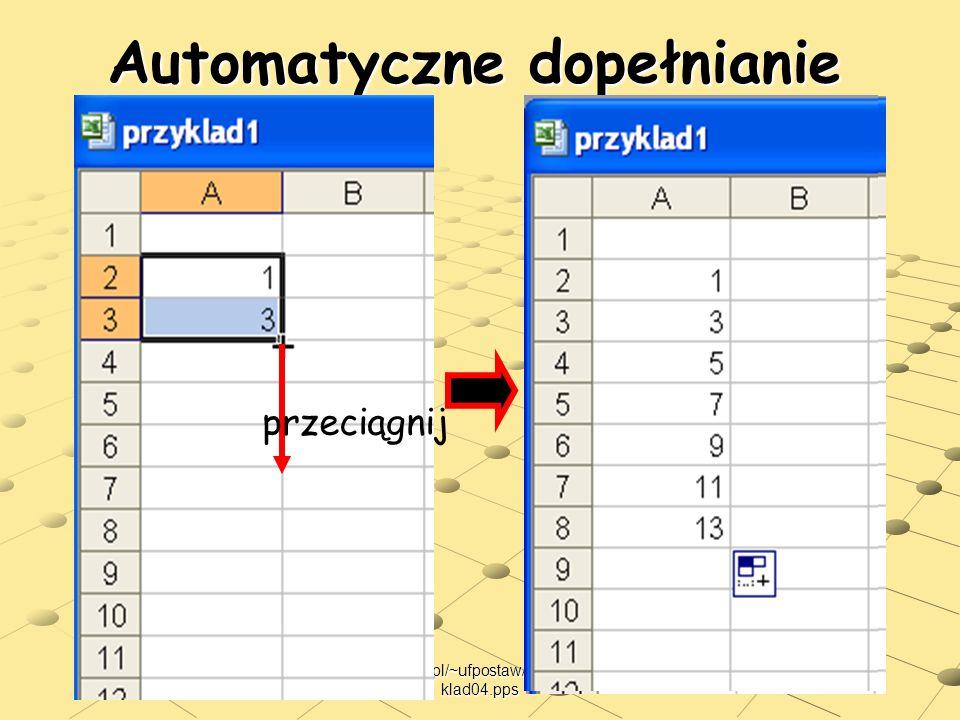 users.uj.edu.pl/~ufpostaw/Podstawy/Wy klad04.pps Automatyczne dopełnianie przeciągnij