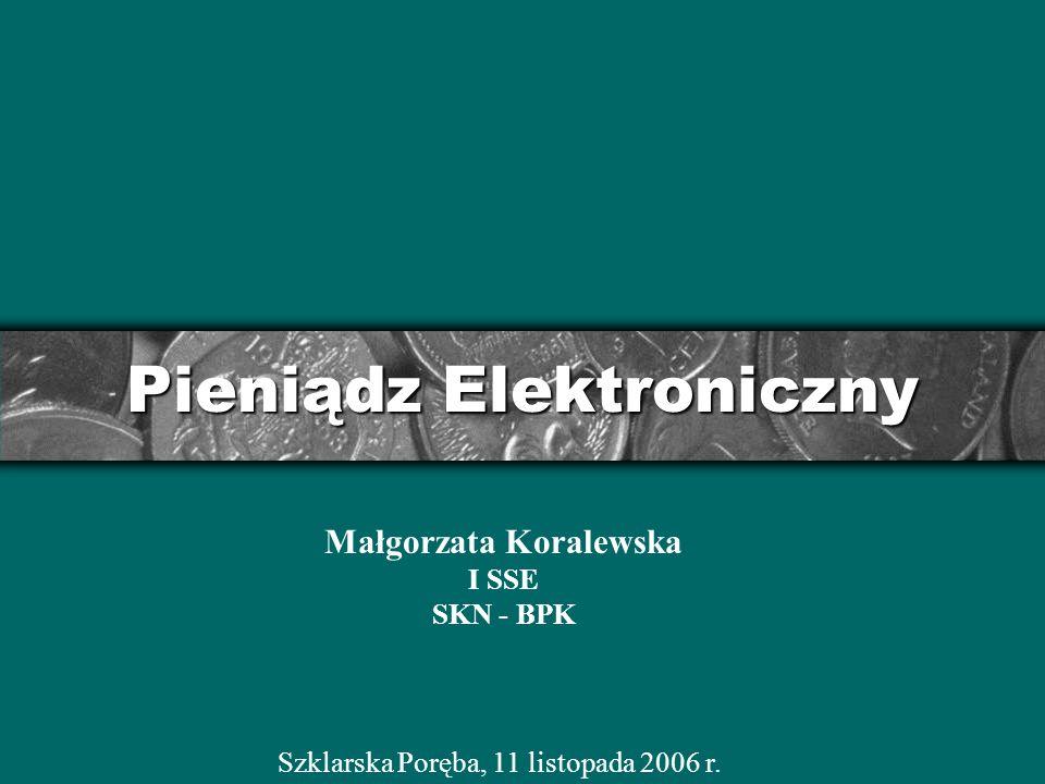 Pieniądz elektroniczny Charakterystyka i definicje Rodzaje pieniądza elektronicznego Regulacje prawne w Unii Europejskiej Regulacje prawne w Polsce Zastosowanie pieniądza elektronicznego w Polsce