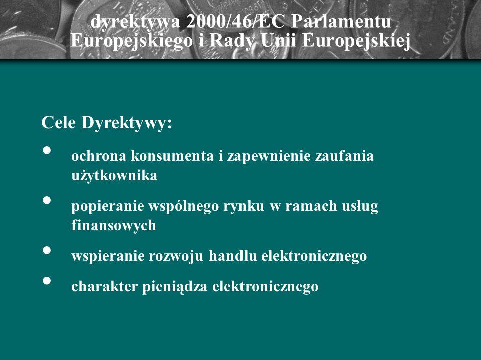 dyrektywa 2000/46/EC Parlamentu Europejskiego i Rady Unii Europejskiej Cele Dyrektywy: ochrona konsumenta i zapewnienie zaufania użytkownika popierani