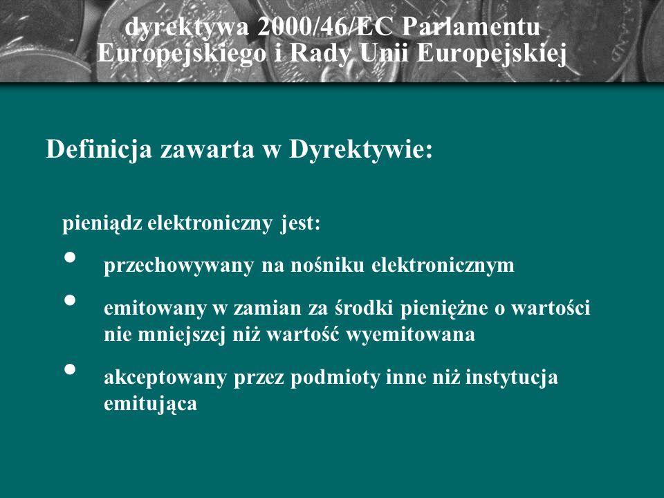dyrektywa 2000/46/EC Parlamentu Europejskiego i Rady Unii Europejskiej pieniądz elektroniczny jest: przechowywany na nośniku elektronicznym emitowany