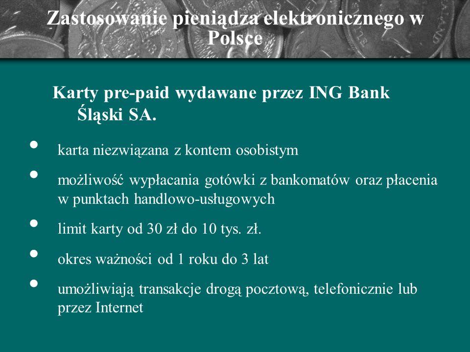 Zastosowanie pieniądza elektronicznego w Polsce Karty pre-paid wydawane przez ING Bank Śląski SA. karta niezwiązana z kontem osobistym możliwość wypła