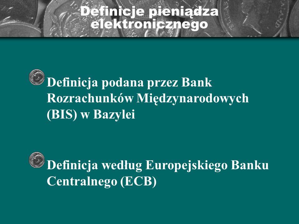Definicje pieniądza elektronicznego Definicja podana przez Bank Rozrachunków Międzynarodowych (BIS) w Bazylei Definicja według Europejskiego Banku Cen
