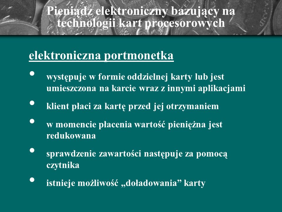 Pieniądz elektroniczny bazujący na technologii kart procesorowych elektroniczna portmonetka występuje w formie oddzielnej karty lub jest umieszczona n