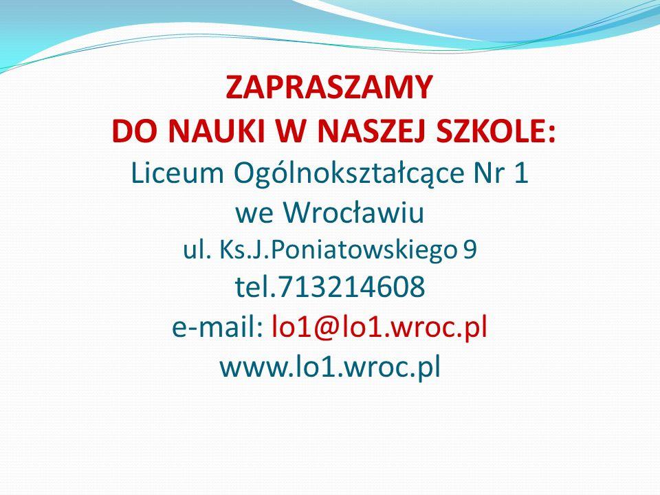 ZAPRASZAMY DO NAUKI W NASZEJ SZKOLE: Liceum Ogólnokształcące Nr 1 we Wrocławiu ul.