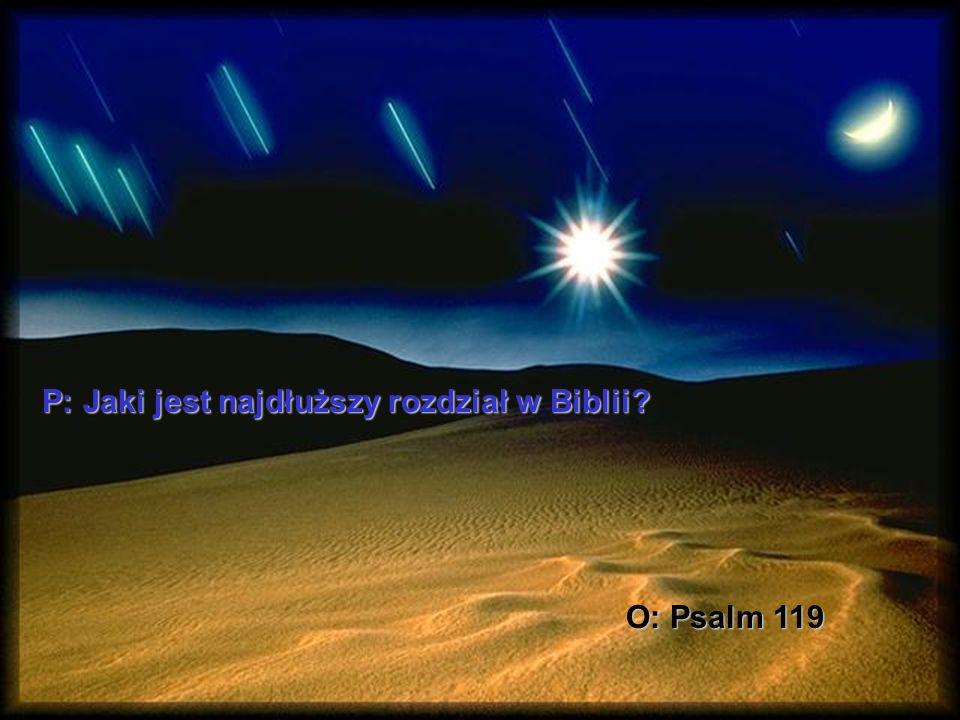 P: Jaki jest najdłuższy rozdział w Biblii? O: Psalm 119