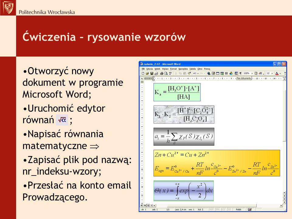 Ćwiczenia – rysowanie wzorów Otworzyć nowy dokument w programie Microsoft Word; Uruchomić edytor równań ; Napisać równania matematyczne Zapisać plik pod nazwą: nr_indeksu-wzory; Przesłać na konto email Prowadzącego.