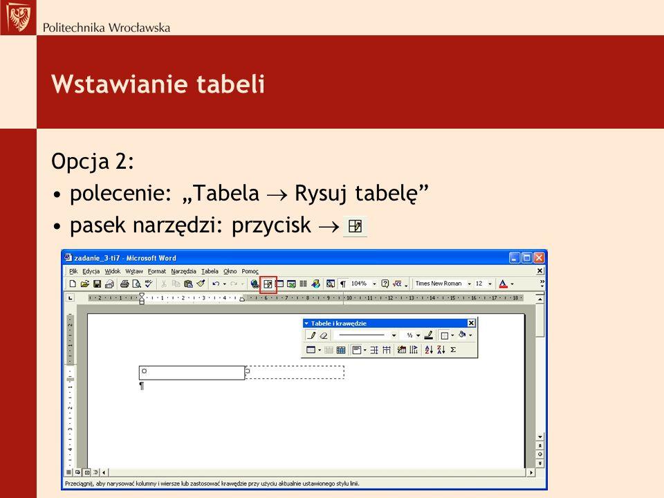 Wstawianie tabeli Opcja 2: polecenie: Tabela Rysuj tabelę pasek narzędzi: przycisk