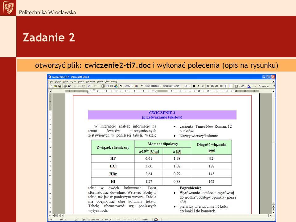 Zadanie 2 otworzyć plik: cwiczenie2-ti7.doc i wykonać polecenia (opis na rysunku)