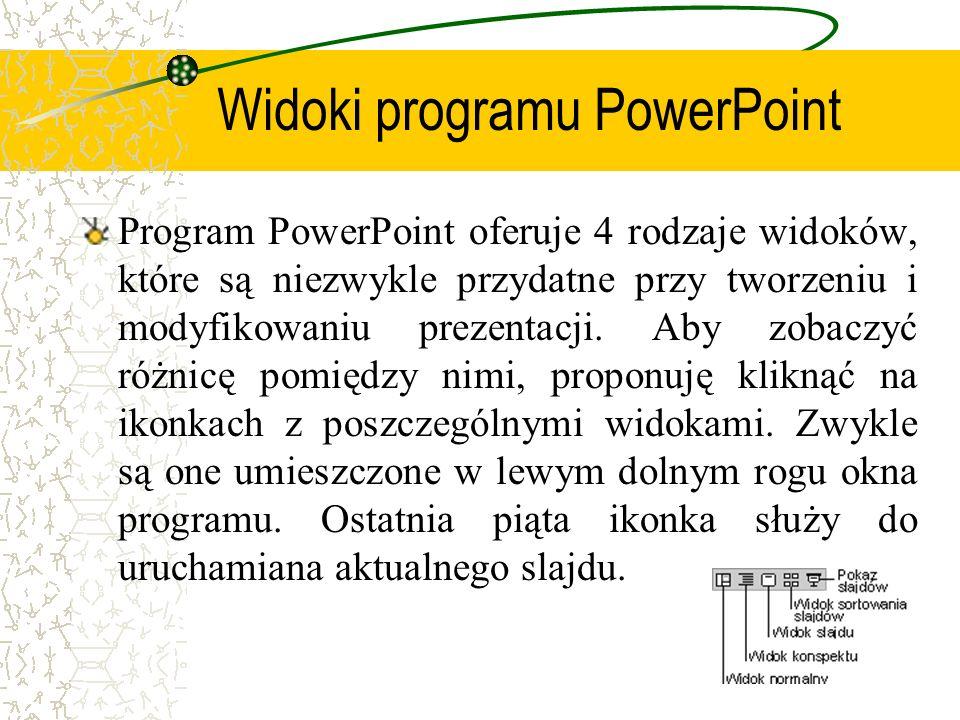 Widoki programu PowerPoint Program PowerPoint oferuje 4 rodzaje widoków, które są niezwykle przydatne przy tworzeniu i modyfikowaniu prezentacji. Aby