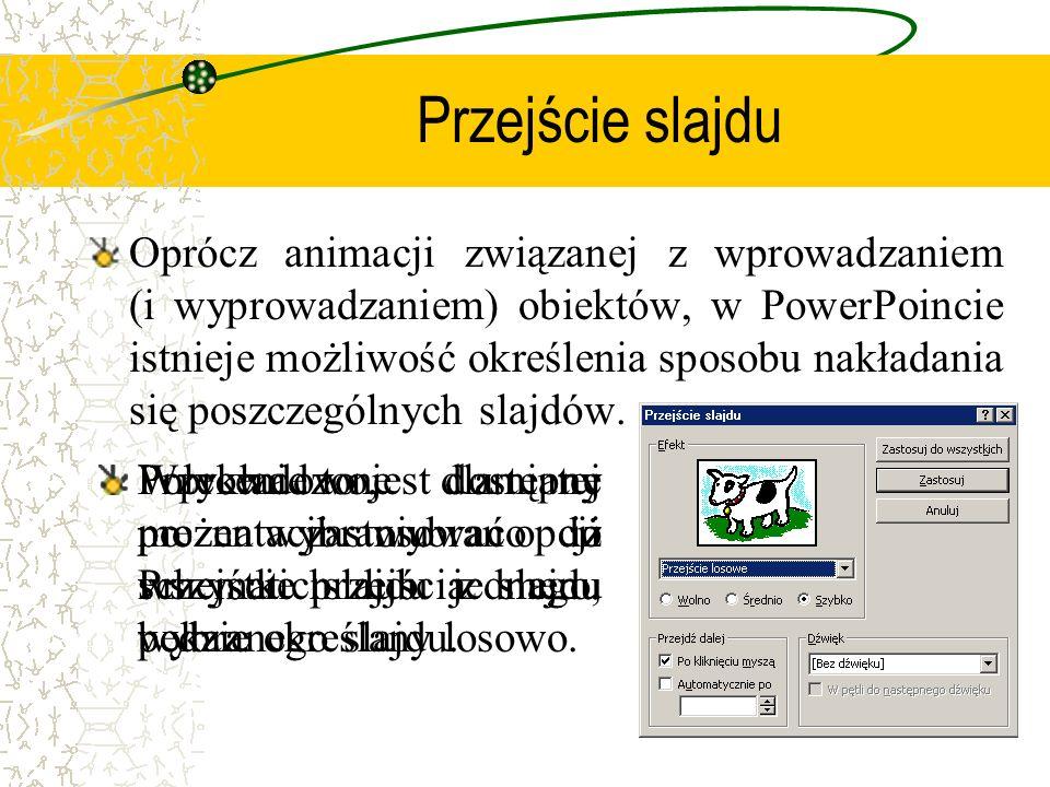 Przejście slajdu Oprócz animacji związanej z wprowadzaniem (i wyprowadzaniem) obiektów, w PowerPoincie istnieje możliwość określenia sposobu nakładani