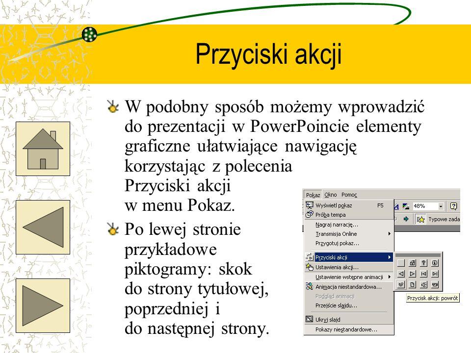 Przyciski akcji W podobny sposób możemy wprowadzić do prezentacji w PowerPoincie elementy graficzne ułatwiające nawigację korzystając z polecenia Przy