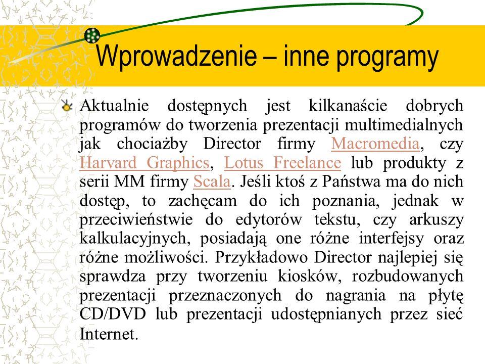 Wprowadzenie – inne programy Aktualnie dostępnych jest kilkanaście dobrych programów do tworzenia prezentacji multimedialnych jak chociażby Director f
