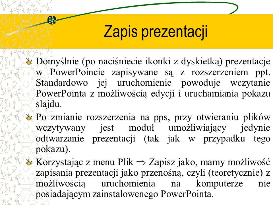 Zapis prezentacji Domyślnie (po naciśniecie ikonki z dyskietką) prezentacje w PowerPoincie zapisywane są z rozszerzeniem ppt. Standardowo jej uruchomi