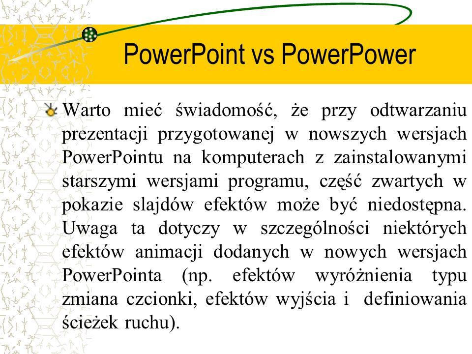 PowerPoint vs PowerPower Warto mieć świadomość, że przy odtwarzaniu prezentacji przygotowanej w nowszych wersjach PowerPointu na komputerach z zainsta