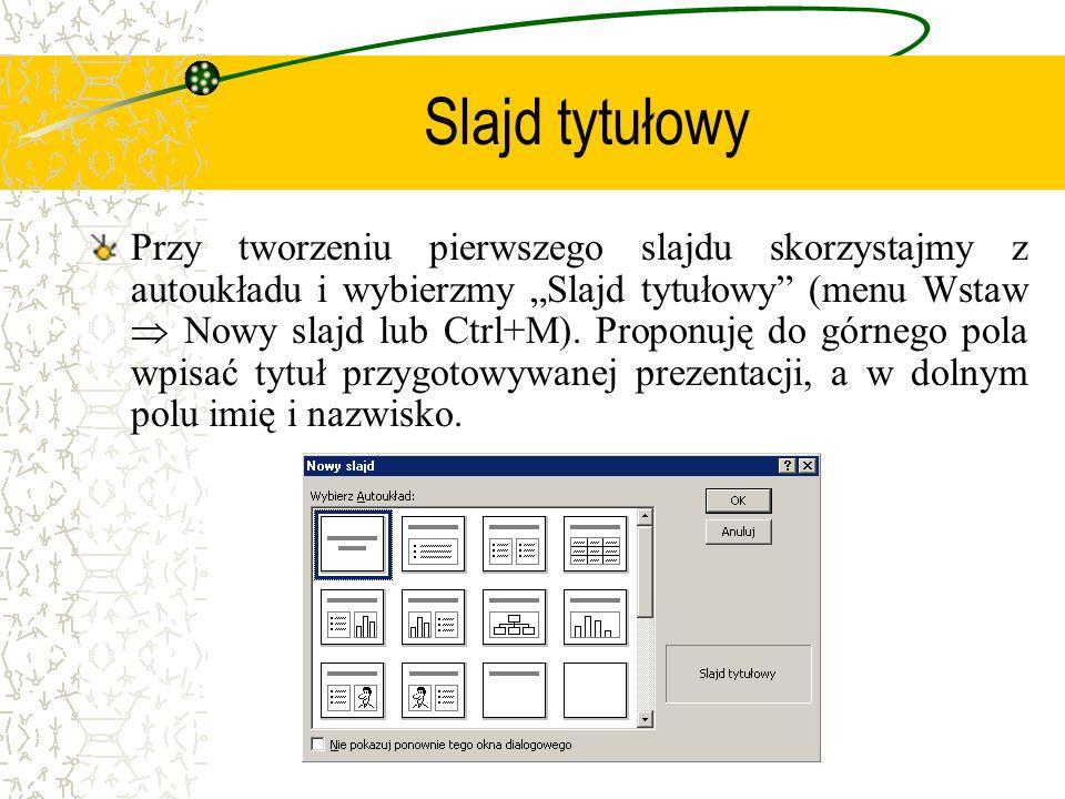 Slajd tytułowy Przy tworzeniu pierwszego slajdu skorzystajmy z autoukładu i wybierzmy Slajd tytułowy (menu Wstaw Nowy slajd lub Ctrl+M). Proponuję do