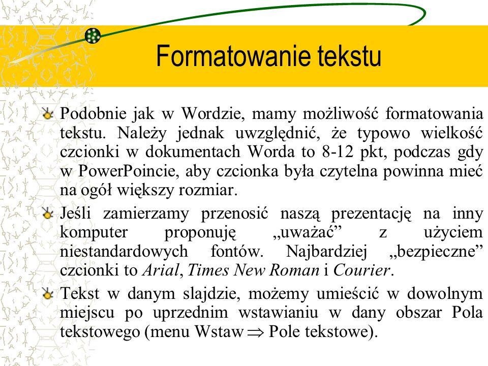 Formatowanie tekstu Podobnie jak w Wordzie, mamy możliwość formatowania tekstu. Należy jednak uwzględnić, że typowo wielkość czcionki w dokumentach Wo