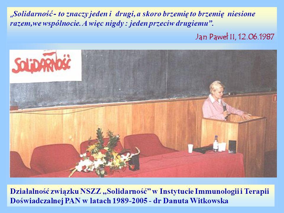 Działalność związku NSZZ Solidarność w Instytucie Immunologii i Terapii Doświadczalnej PAN w latach 1989-2005 - dr Danuta Witkowska Solidarność - to z