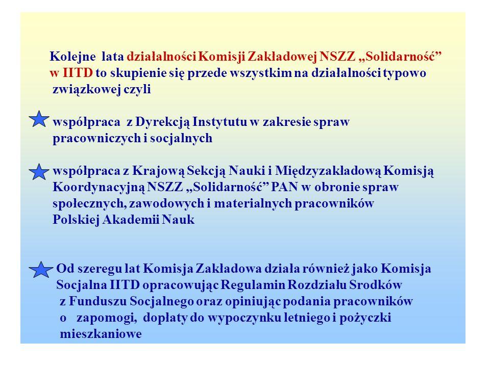 Kolejne lata działalności Komisji Zakładowej NSZZ Solidarność w IITD to skupienie się przede wszystkim na działalności typowo związkowej czyli współpr