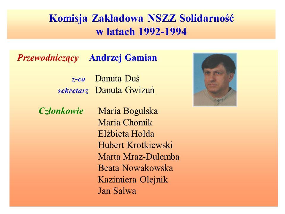 Komisja Zakładowa NSZZ Solidarność w latach 1992-1994 Przewodniczący Andrzej Gamian z-ca Danuta Duś sekretarz Danuta Gwizuń Członkowie Maria Bogulska