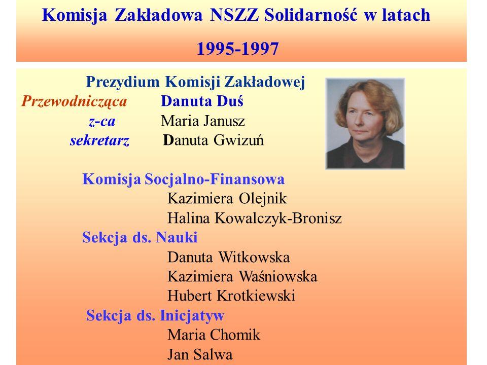 Komisja Zakładowa NSZZ Solidarność w latach 1995-1997 Prezydium Komisji Zakładowej Przewodnicząca Danuta Duś z-ca Maria Janusz sekretarz Danuta Gwizuń