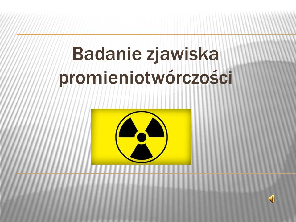 Badanie zjawiska promieniotwórczości