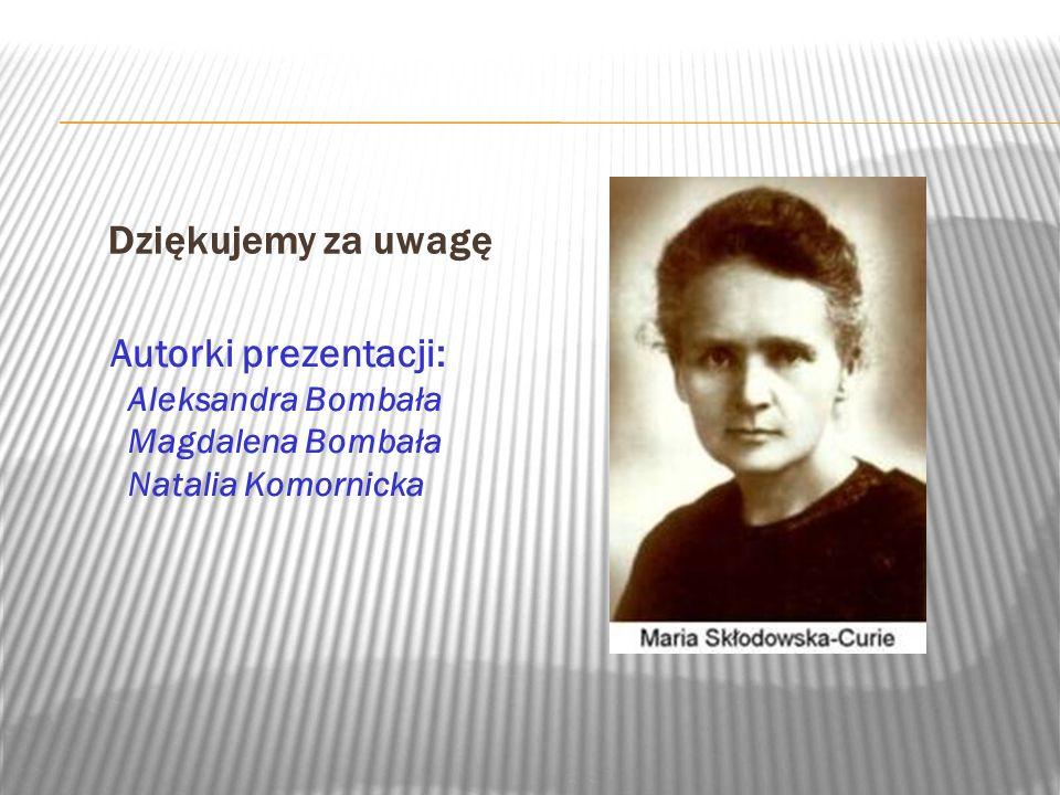 Dziękujemy za uwagę Autorki prezentacji: Aleksandra Bombała Magdalena Bombała Natalia Komornicka
