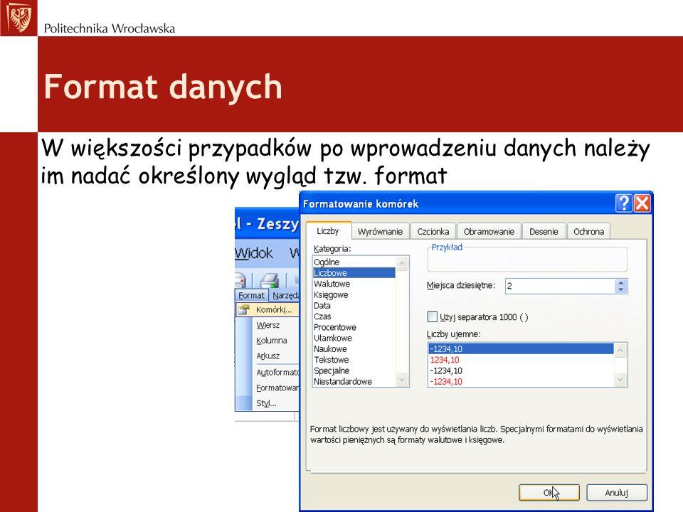 Format danych W większości przypadków po wprowadzeniu danych należy im nadać określony wygląd tzw.