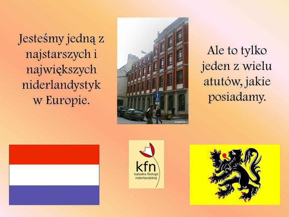 Jeste ś my jedn ą z najstarszych i najwi ę kszych niderlandystyk w Europie. Ale to tylko jeden z wielu atutów, jakie posiadamy.