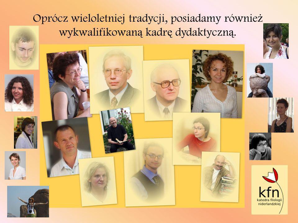 Oprócz wieloletniej tradycji, posiadamy równie ż wykwalifikowan ą kadr ę dydaktyczn ą.